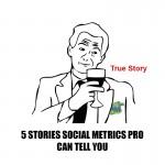 5 Stories Social Metrics Pro Can Tell You